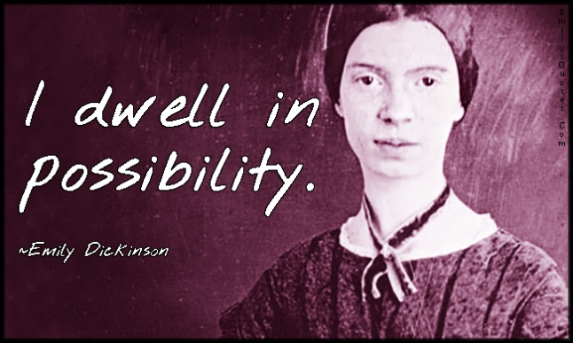 EmilysQuotes.Com - amazing, great, inspirational, dwell, possibility, Emily Dickinson